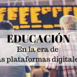Educación en la era de las plataformas